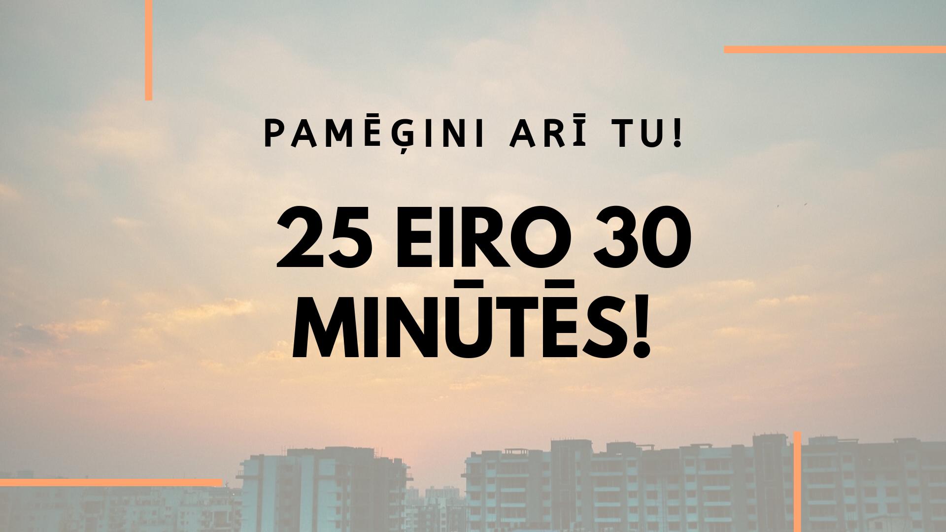 Arī Tu vari! – kā es nopelnīju 25 eiro 30 minūtēs