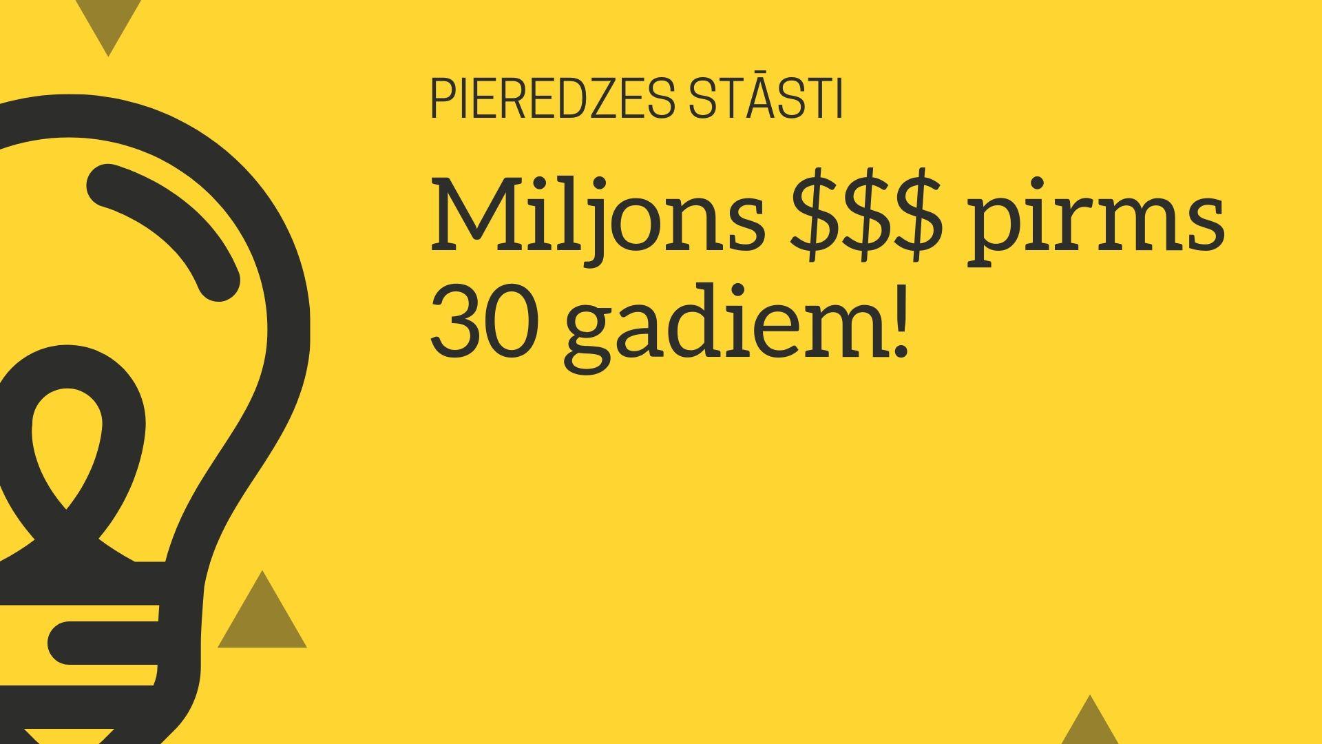 5 mileniāļu stāsti par pirmo miljonu līdz 30 gadiem