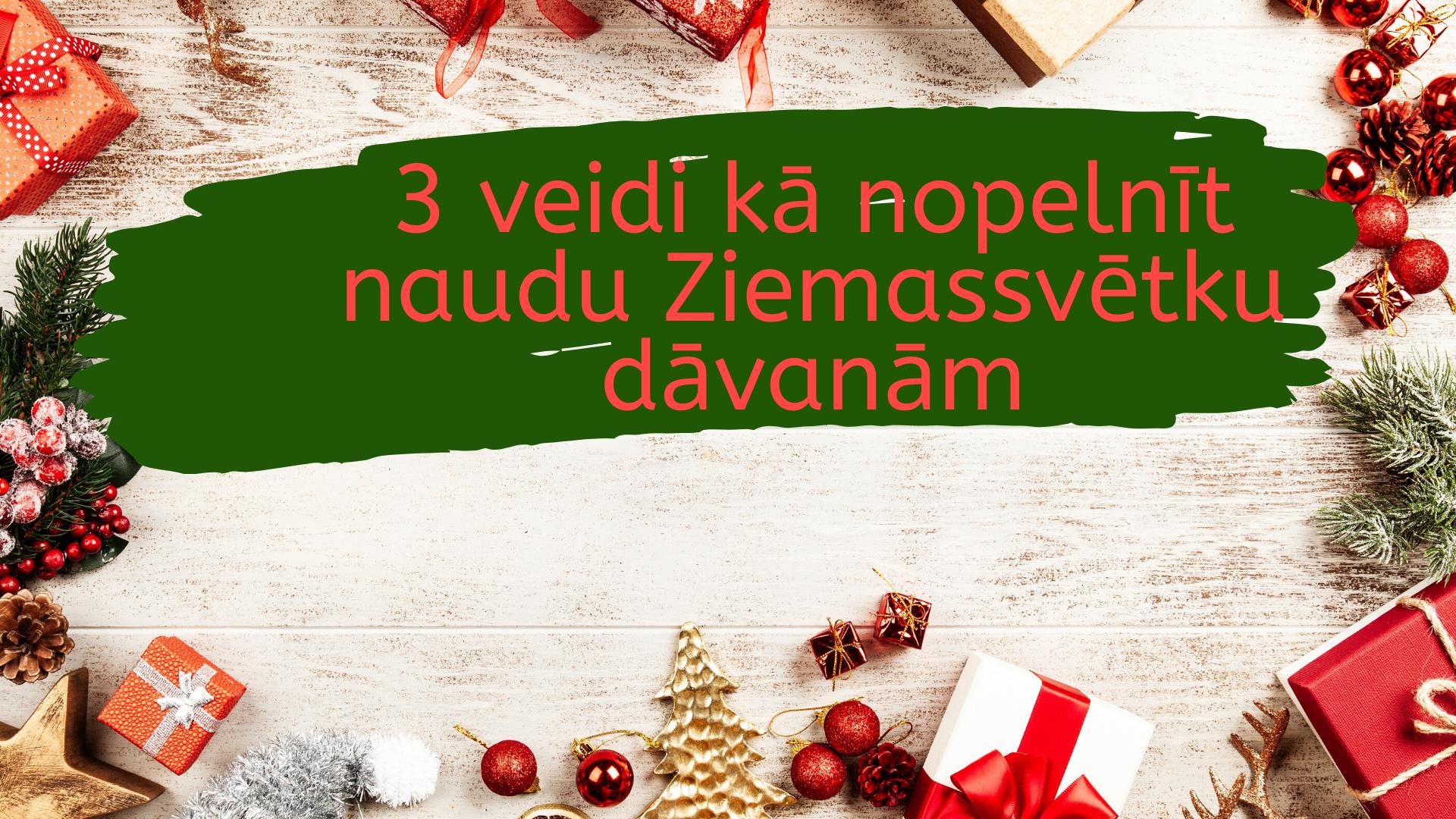 3 veidi kā nopelnīt naudu Ziemassvētku dāvanām